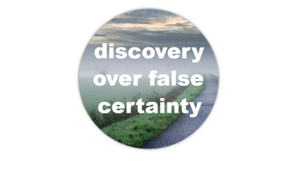 discovery over false certainty